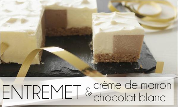 Entremet chocolat blanc / crème de marron