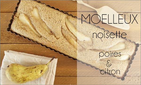 Moelleux poire, citron et noisette (sans beurre)