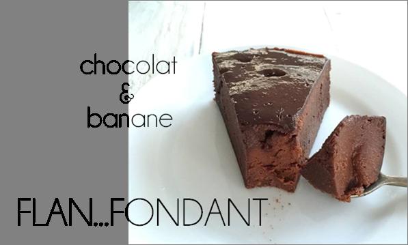 Flanfondant chocolat / banane (sans beurre)