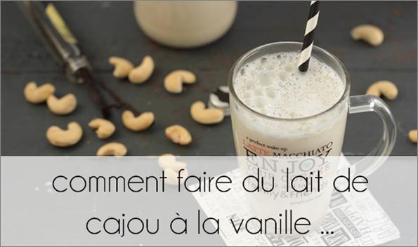 Comment faire du lait de cajou à la vanille ...