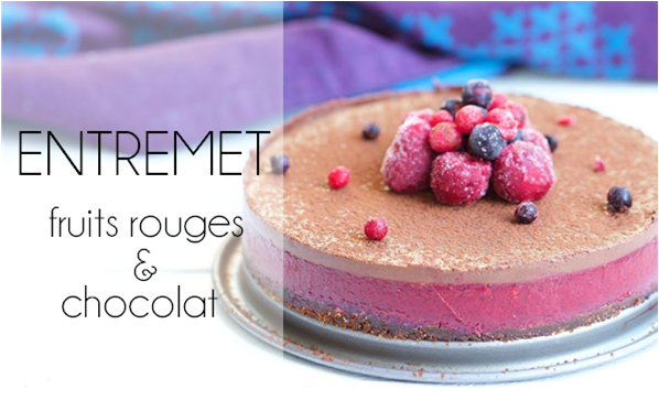 Entremet fruits rouges & chocolat.