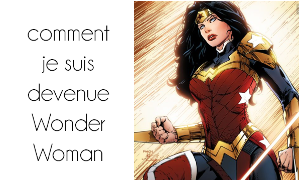 Comment je suis devenue wonder woman ...